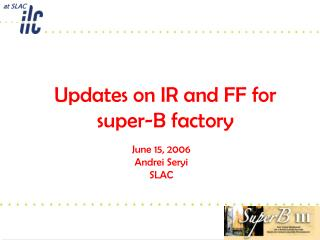 Updates on IR and FF for  super-B factory