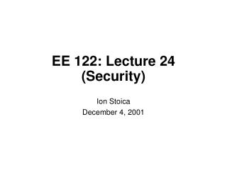 EE 122: Lecture 24 (Security)