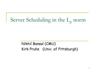 Server Scheduling in the L p  norm