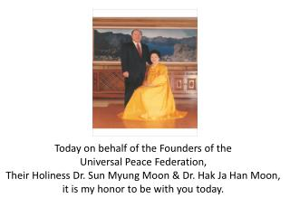 Today on behalf of the Founders of the  Universal Peace Federation,