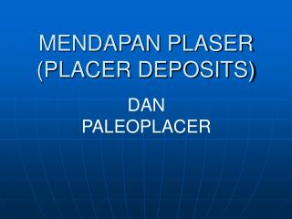 MENDAPAN PLASER (PLACER DEPOSITS)