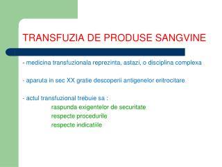 TRANSFUZIA DE PRODUSE SANGVINE