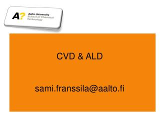 CVD & ALD sami.franssila@aalto.fi