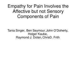 Empathy for Pain Involves the Affective but not Sensory Components of Pain