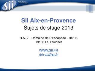 SII Aix-en-Provence Sujets de stage 2013 R.N. 7 - Domaine de L'Escapade - Bât. B