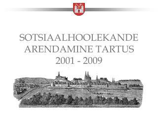 SOTSIAALHOOLEKANDE ARENDAMINE TARTUS 2001 - 2009