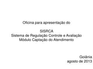 Oficina para apresentação do SISRCA  Sistema de Regulação Controle e Avaliação