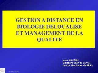GESTION A DISTANCE EN BIOLOGIE DELOCALISE ET MANAGEMENT DE LA QUALITE