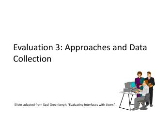 Evaluation 3: Approaches and Data Collection