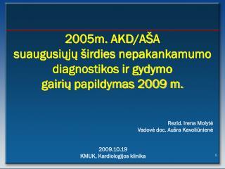 2005m.  A KD /A Š A  suaugusiųjų širdies nepakankamumo              diagnostikos ir gydymo
