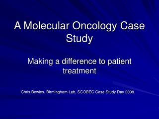 A Molecular Oncology Case Study