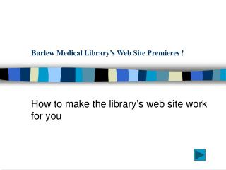 Burlew Medical Library's Web Site Premieres !
