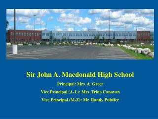 Sir John A. Macdonald High School Principal:  Mrs. A. Greer