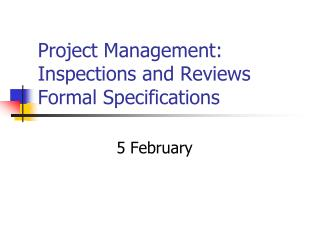 Project Management: Inspections and Reviews Formal Specifications
