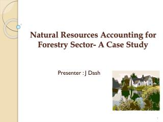 Natural Resources Accounting for Forestry Sector- A Case Study