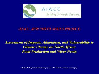 AIACC. AF90 NORTH AFRICA PROJECT   Assessment of Impacts, Adaptation, and Vulnerability to Climate Change on North Afric