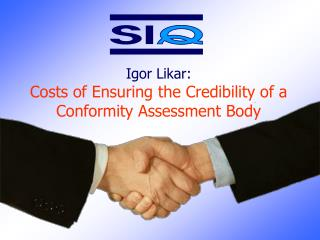 Igor Likar: Costs of  E nsuring the  C redibility of a Conformity Assessment Body