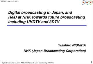 Yukihiro NISHIDA NHK (Japan Broadcasting Corporation)
