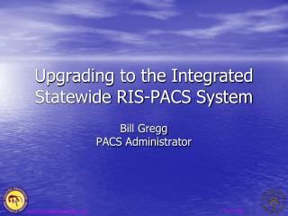 Upgrading to the Integrated Statewide RIS-PACS System