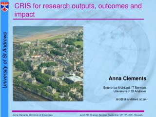 Anna Clements Enterprise Architect, IT Services University of St Andrews akc@st-andrews.ac.uk
