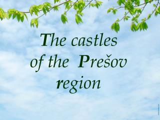 T he castles   of the   P rešov  r egion