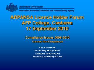 ARPANSA Licence Holder Forum AFP College, Canberra   17 September 2010