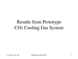 Results from Prototype CO 2  Cooling Gas System