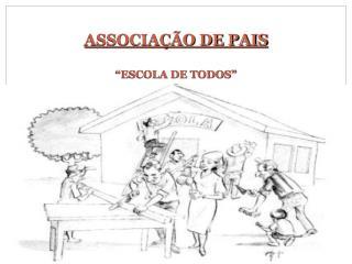 """ASSOCIAÇÃO DE PAIS """"ESCOLA DE TODOS"""""""