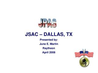 JSAC – DALLAS, TX Presented by: June E. Martin Raytheon April 2008