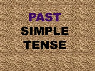 PAST S IMPLE TENSE