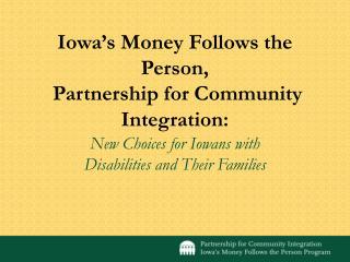 Iowa s Money Follows the Person,   Partnership for Community Integration:
