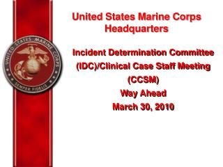 Incident Determination Committee (IDC)/Clinical Case Staff Meeting (CCSM) Way Ahead March 30, 2010