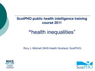 ScotPHO public health intelligence training course 2011 � health inequalities�