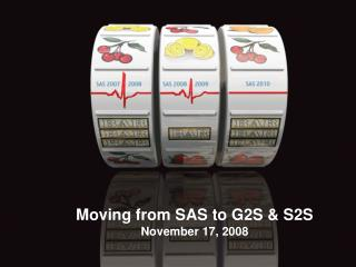 Moving from SAS to G2S & S2S November 17, 2008