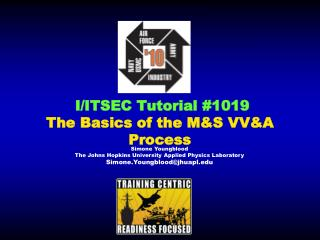 I/ITSEC Tutorial #1019  The Basics of the M&S VV&A Process