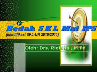 Bedah   S K L  Mat  IPS (Identifikasi SKL-UN 2010/2011)