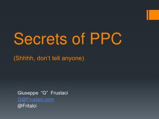 Secrets of PPC (Shhhh, don't tell anyone)
