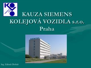 KAUZA SIEMENS KOLEJOVÁ VOZIDLA s.r.o. Praha