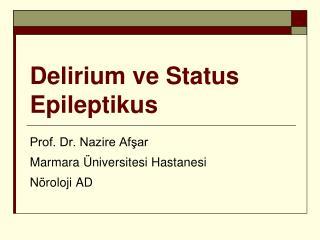 Delirium ve Status Epileptikus