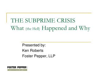 THE SUBPRIME CRISIS What  (the Hell)  Happened and Why