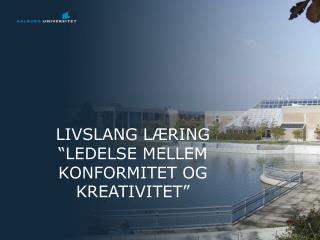 """LIVSLANG LÆRING """"LEDELSE MELLEM KONFORMITET OG KREATIVITET"""""""