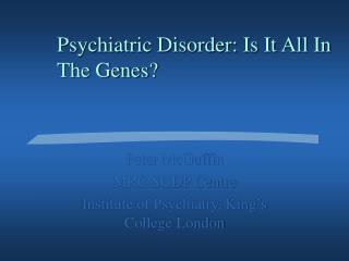 Psychiatric Disorder: Is It All In The Genes?