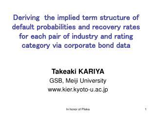 Takeaki KARIYA GSB, Meiji University kier.kyoto-u.ac.jp