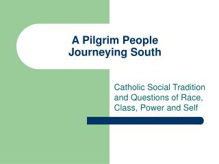 A Pilgrim People Journeying South