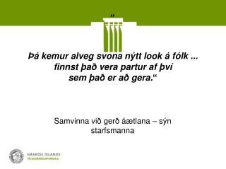 """"""" Þá kemur alveg svona nýtt look á fólk ... finnst það vera partur af því  sem það er að gera. """""""