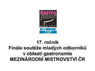 17. ročník Finále soutěže mladých odborníků  voblasti gastronomie MEZINÁRODNÍ MISTROVSTVÍ ČR