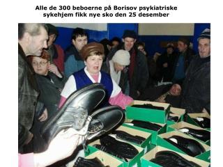 Alle de 300 beboerne på Borisov psykiatriske sykehjem fikk nye sko den 25 desember