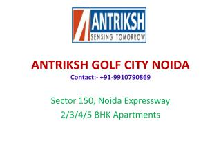 Antriksh Golf City Noida @9910790869 Overview