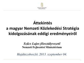 Szűcs Lajos főosztályvezető  Nemzeti Fejlesztési Minisztérium Hajdúszoboszló, 2013. szeptember 04.