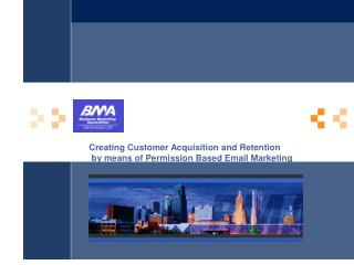 Creating Customer Acquisition and Retention  by means ofPermission Based Email Marketing